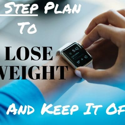 2 Step Plan to Lose Weight and Keep it Off