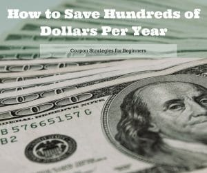 Save Hundreds of Dollars per year with these coupon strategies for beginners