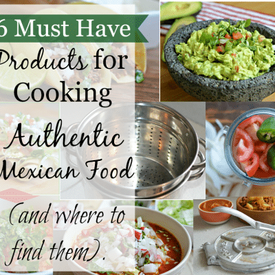 6 Essential Products For Making Authentic Mexican Food